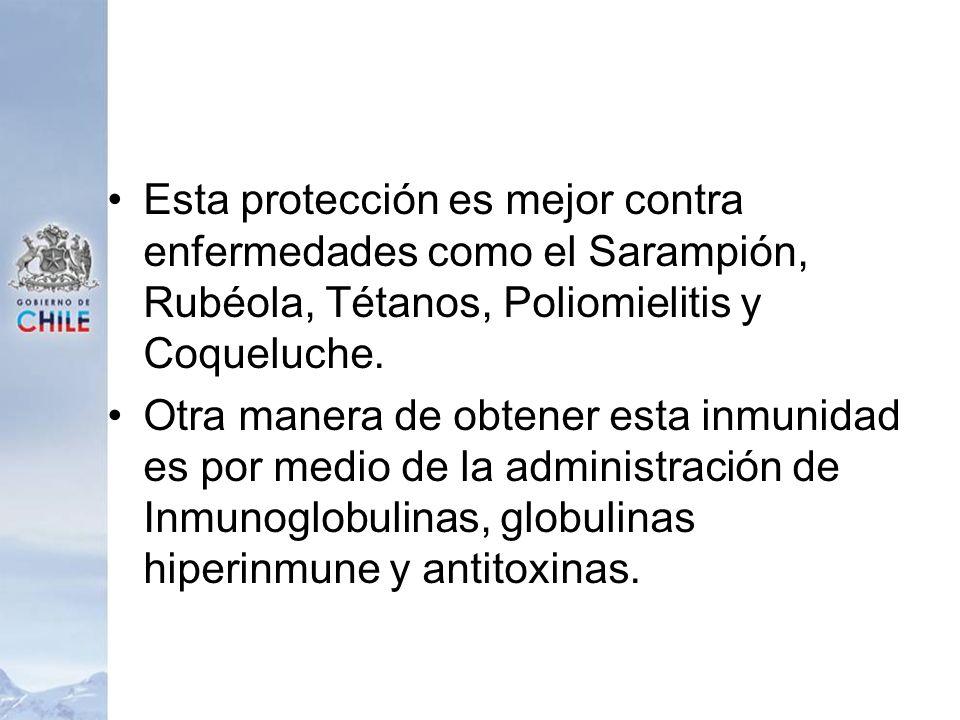 Esta protección es mejor contra enfermedades como el Sarampión, Rubéola, Tétanos, Poliomielitis y Coqueluche. Otra manera de obtener esta inmunidad es