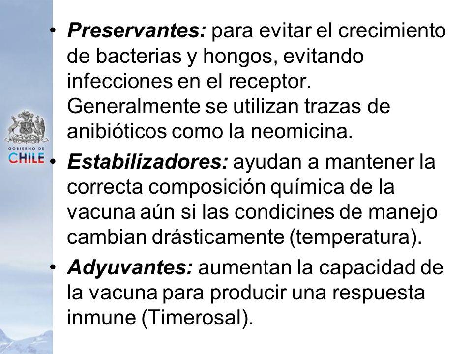 Preservantes: para evitar el crecimiento de bacterias y hongos, evitando infecciones en el receptor. Generalmente se utilizan trazas de anibióticos co
