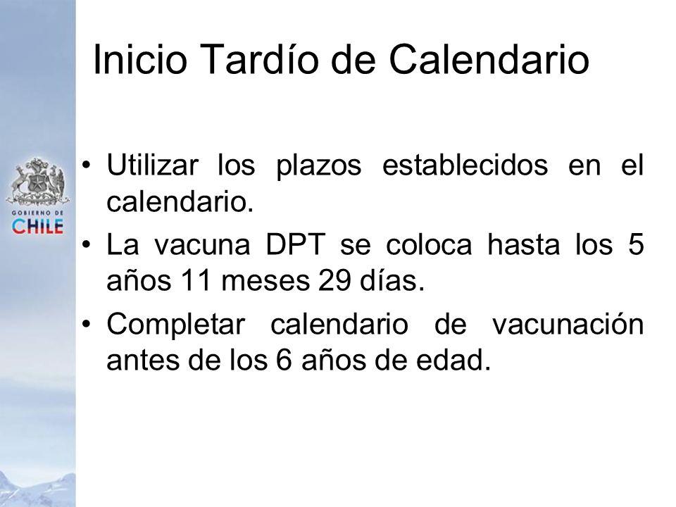 Inicio Tardío de Calendario Utilizar los plazos establecidos en el calendario. La vacuna DPT se coloca hasta los 5 años 11 meses 29 días. Completar ca
