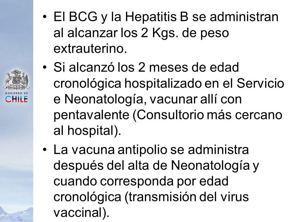 El BCG y la Hepatitis B se administran al alcanzar los 2 Kgs. de peso extrauterino. Si alcanzó los 2 meses de edad cronológica hospitalizado en el Ser
