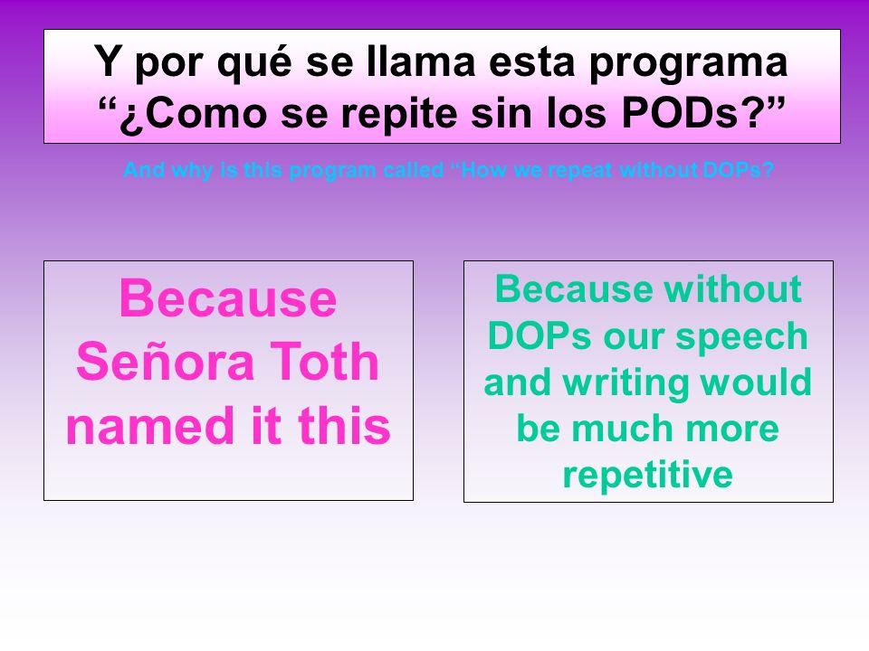 ¡Fantástico! Y por qué se llama esta programa ¿Como se repite sin los PODs? And why is this program called How we repeat without DOPs?