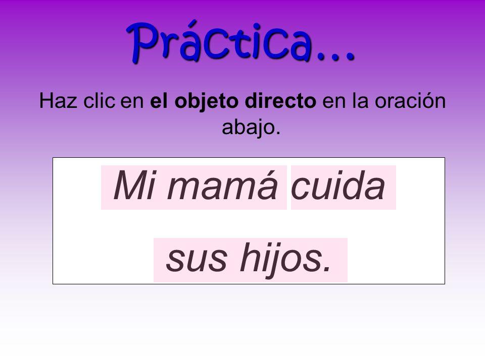 Vamos a mirar unos ejemplos en español… El hombre mira la televisión. La televisión recibe la acción del verbo mira. La joven saca buenas notas. Buena