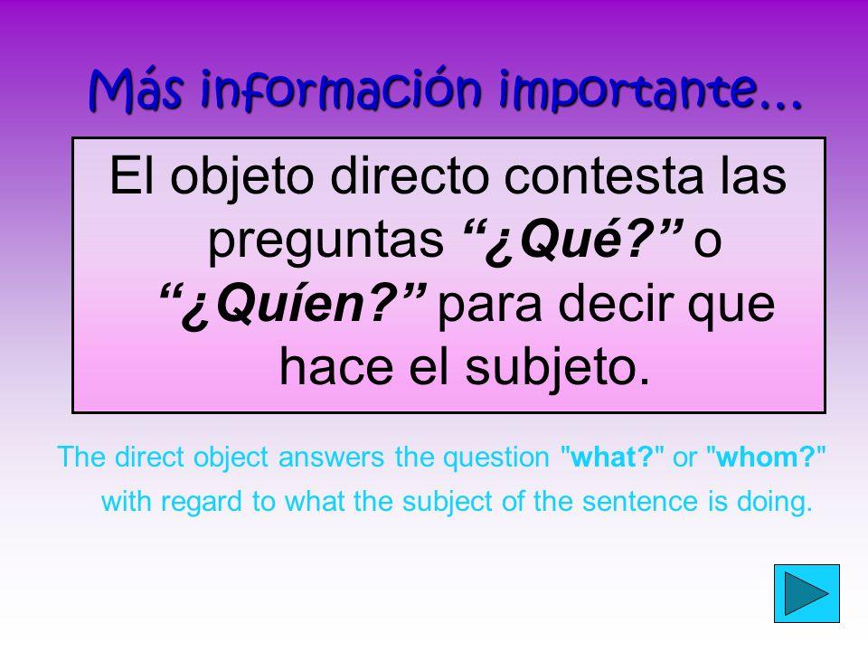¿Cuál es un objeto directo? Un objeto directo recibe la acción del verbo en una oración A direct object receives the action of the verb in a sentence