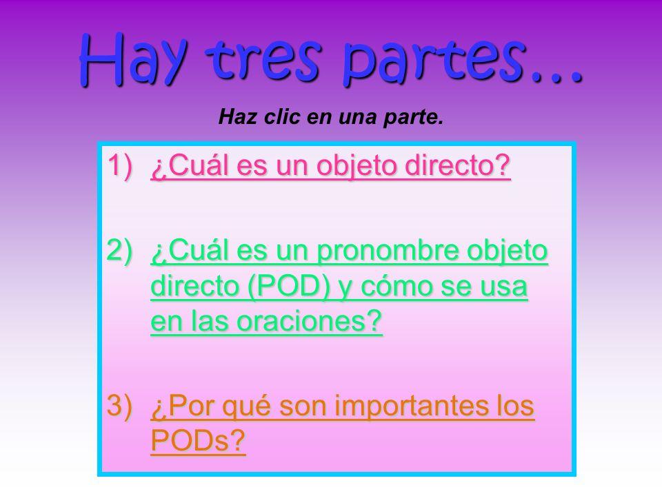 Los PODs en ESPAÑOL MENOS TEOS LO LA LO LA LOS LAS LOS LAS The direct objects in the plain boxes are the SAME as the direct object pronouns.