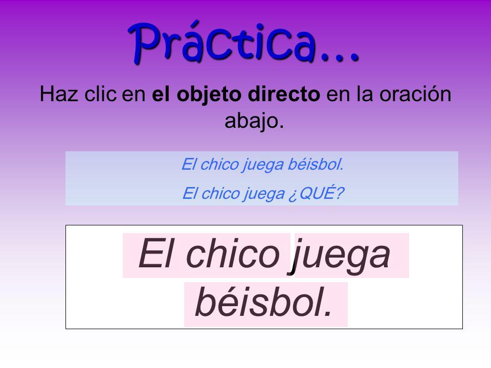 Vamos a mirar unos ejemplos en español… Marcos juega los videojuegos. Marcos juega ¿QUÉ? Los videojuegos. Mis amigos y yo alquilamos el video Shrek 2.