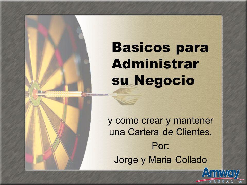 Basicos para Administrar su Negocio y como crear y mantener una Cartera de Clientes. Por: Jorge y Maria Collado