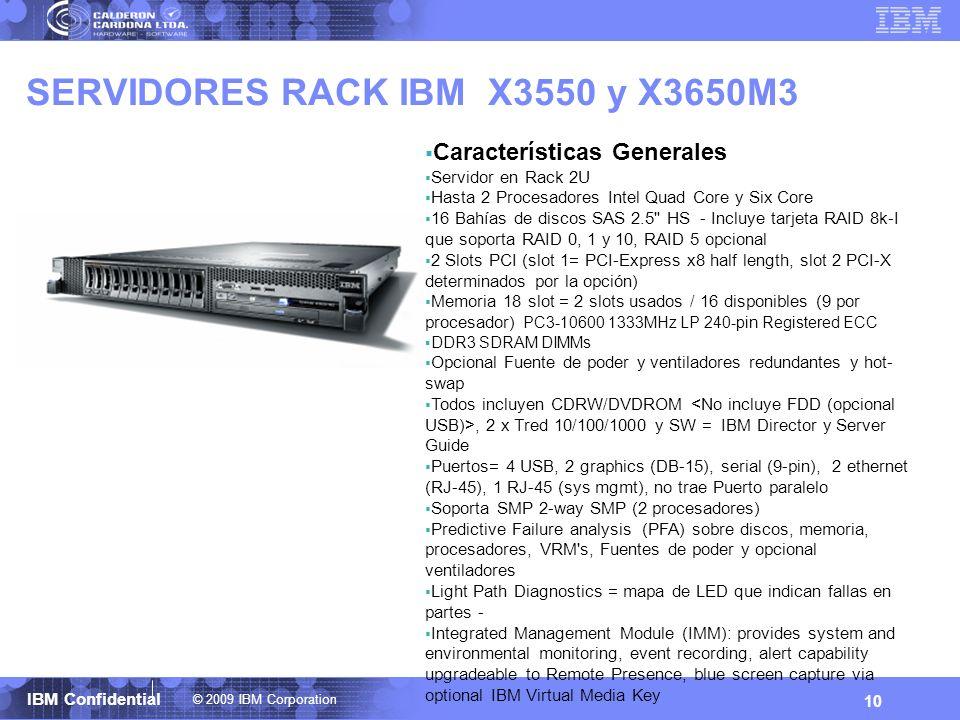 © 2009 IBM Corporation IBM Confidential SERVIDORES RACK IBM X3550 y X3650M3 10 Características Generales Servidor en Rack 2U Hasta 2 Procesadores Inte