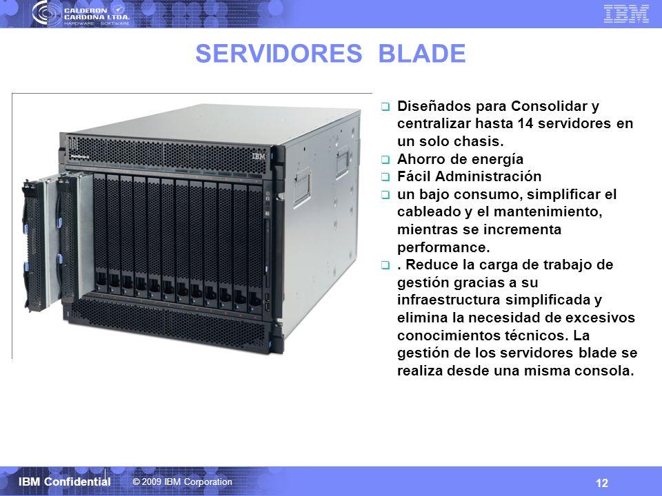 © 2009 IBM Corporation IBM Confidential SERVIDORES BLADE Diseñados para Consolidar y centralizar hasta 14 servidores en un solo chasis. Ahorro de ener