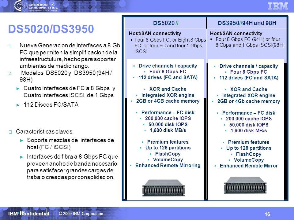 © 2009 IBM Corporation IBM Confidential 16 DS5020/DS3950 1. Nueva Generacion de interfaces a 8 Gb FC que permiten la simplificacion de la infraestruct