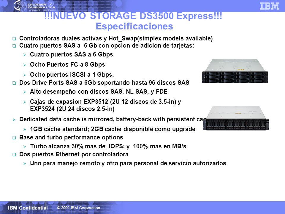 © 2009 IBM Corporation IBM Confidential !!!NUEVO STORAGE DS3500 Express!!! Especificaciones Controladoras duales activas y Hot_Swap(simplex models ava