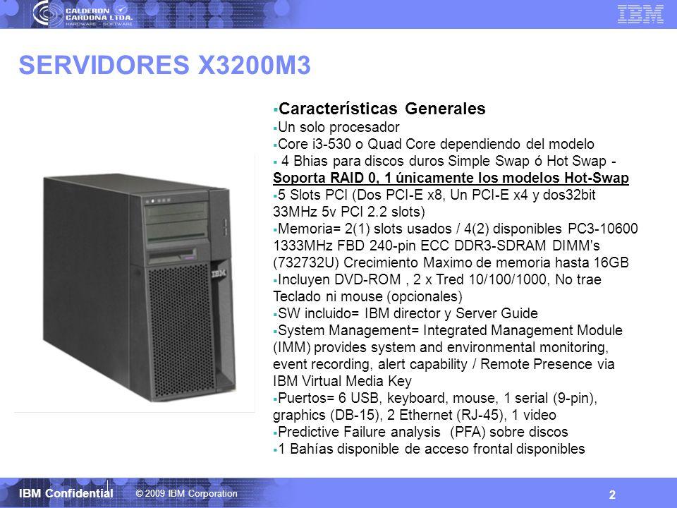 © 2009 IBM Corporation IBM Confidential SERVIDORES X3200M3 2 Características Generales Un solo procesador Core i3-530 o Quad Core dependiendo del mode