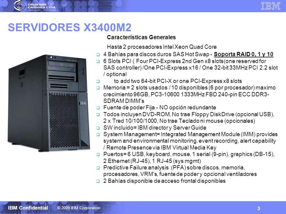 © 2009 IBM Corporation IBM Confidential SERVIDORES X3400M2 3 Características Generales Hasta 2 procesadores Intel Xeon Quad Core 4 Bahías para discos