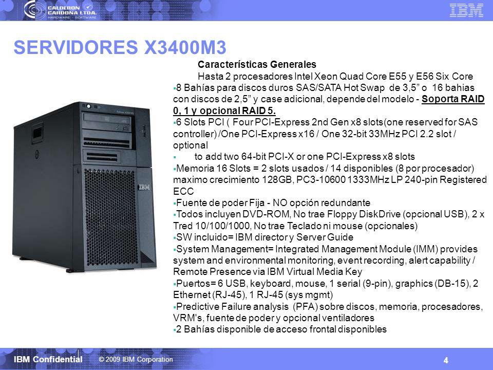 © 2009 IBM Corporation IBM Confidential SERVIDORES X3400M3 4 Características Generales Hasta 2 procesadores Intel Xeon Quad Core E55 y E56 Six Core 8