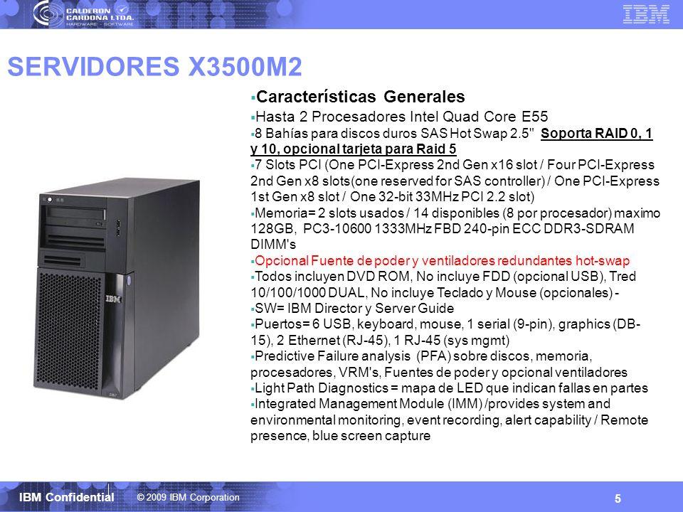 © 2009 IBM Corporation IBM Confidential 5 SERVIDORES X3500M2 Características Generales Hasta 2 Procesadores Intel Quad Core E55 8 Bahías para discos d