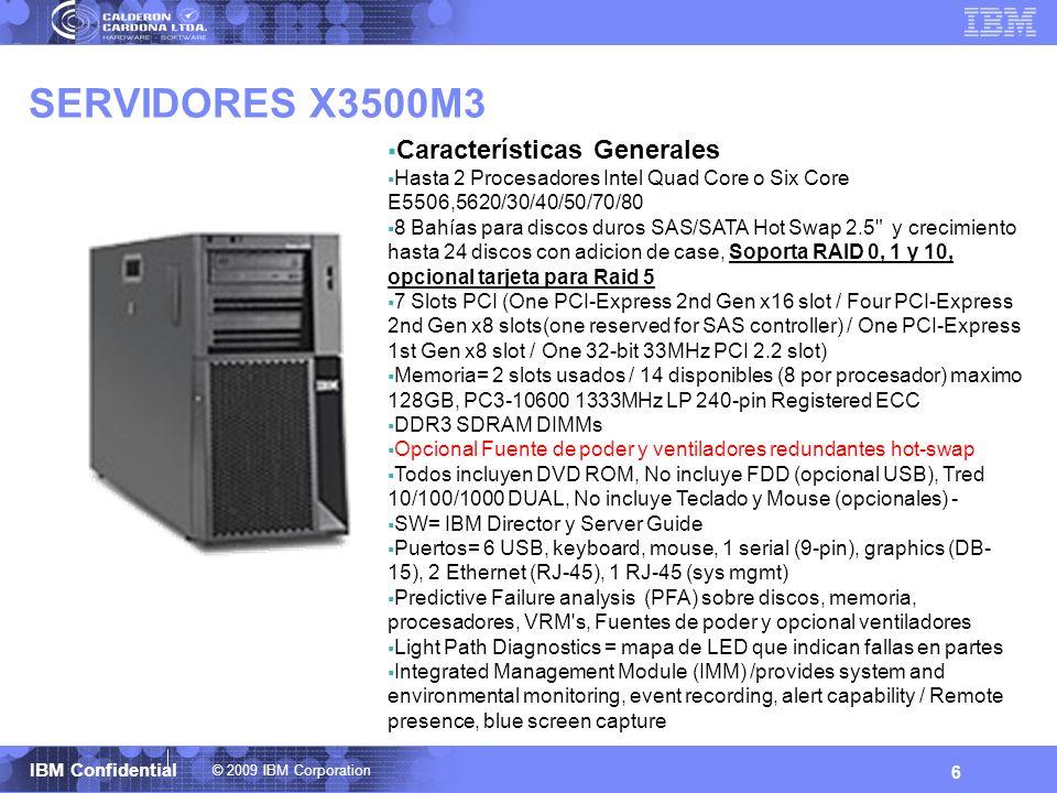 © 2009 IBM Corporation IBM Confidential SERVIDORES X3500M3 6 Características Generales Hasta 2 Procesadores Intel Quad Core o Six Core E5506,5620/30/4
