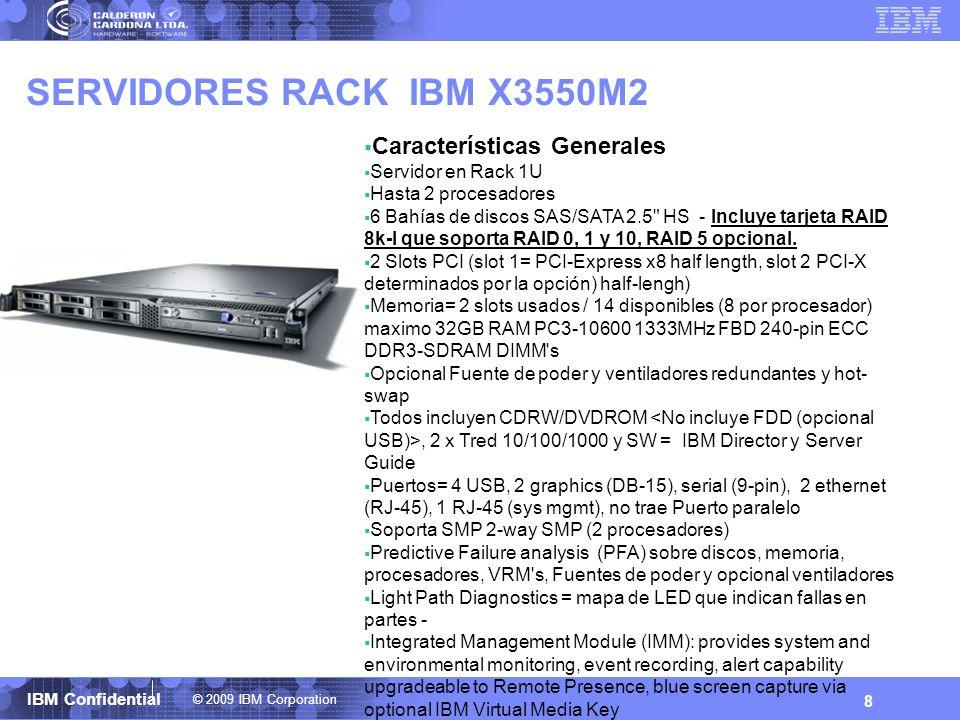 © 2009 IBM Corporation IBM Confidential SERVIDORES RACK IBM X3550M2 8 Características Generales Servidor en Rack 1U Hasta 2 procesadores 6 Bahías de d
