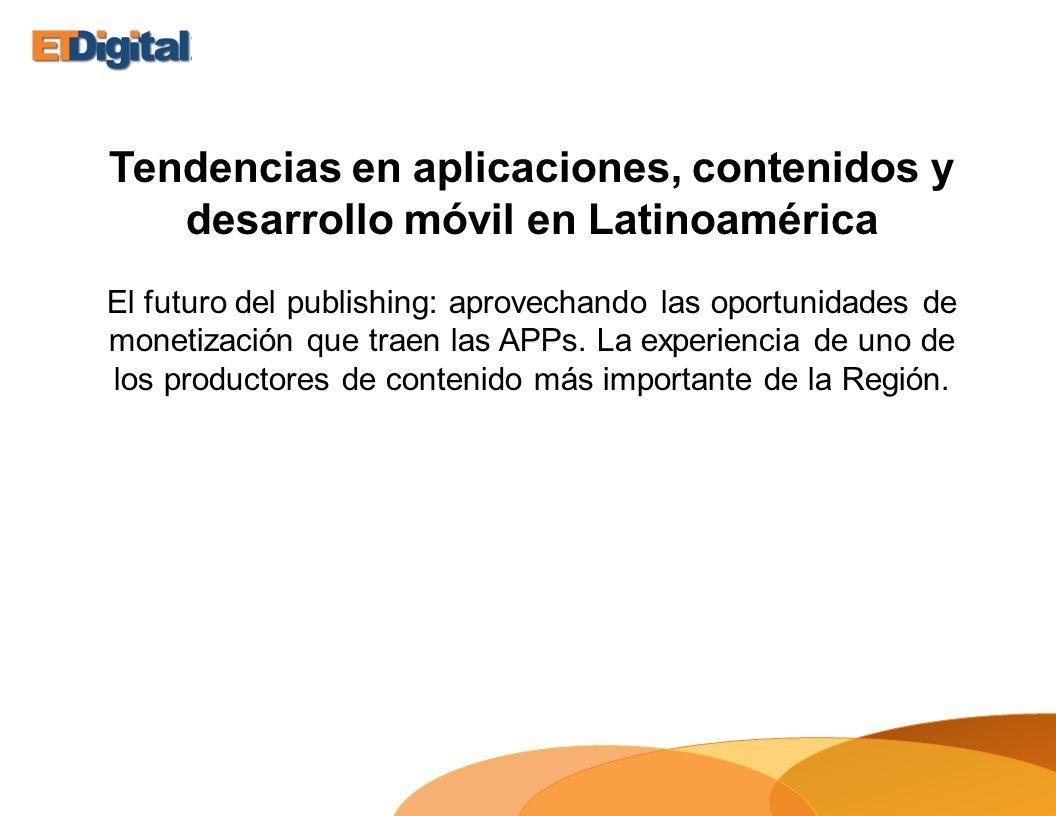 Tendencias en aplicaciones, contenidos y desarrollo móvil en Latinoamérica El futuro del publishing: aprovechando las oportunidades de monetización qu
