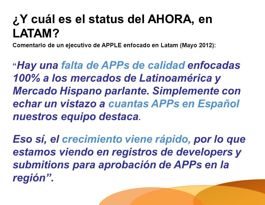 ¿Y cuál es el status del AHORA, en LATAM? Comentario de un ejecutivo de APPLE enfocado en Latam (Mayo 2012): Hay una falta de APPs de calidad enfocada