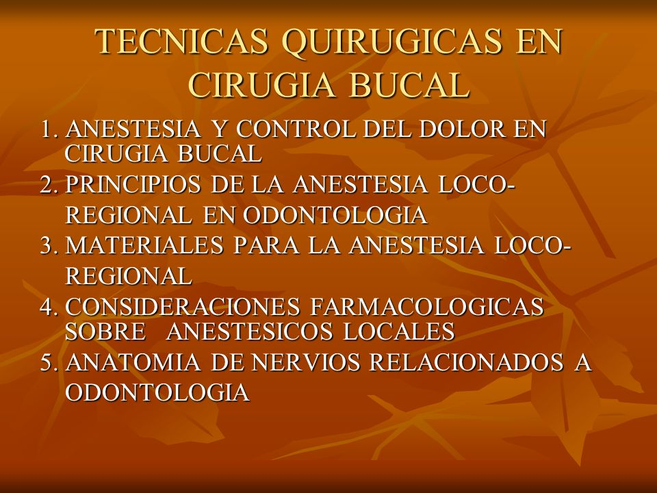 TECNICAS QUIRUGICAS EN CIRUGIA BUCAL 1. ANESTESIA Y CONTROL DEL DOLOR EN CIRUGIA BUCAL 2. PRINCIPIOS DE LA ANESTESIA LOCO- REGIONAL EN ODONTOLOGIA REG