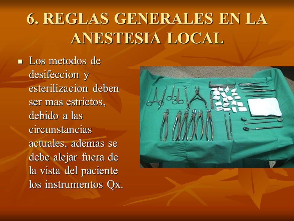 6. REGLAS GENERALES EN LA ANESTESIA LOCAL Los metodos de desifeccion y esterilizacion deben ser mas estrictos, debido a las circunstancias actuales, a