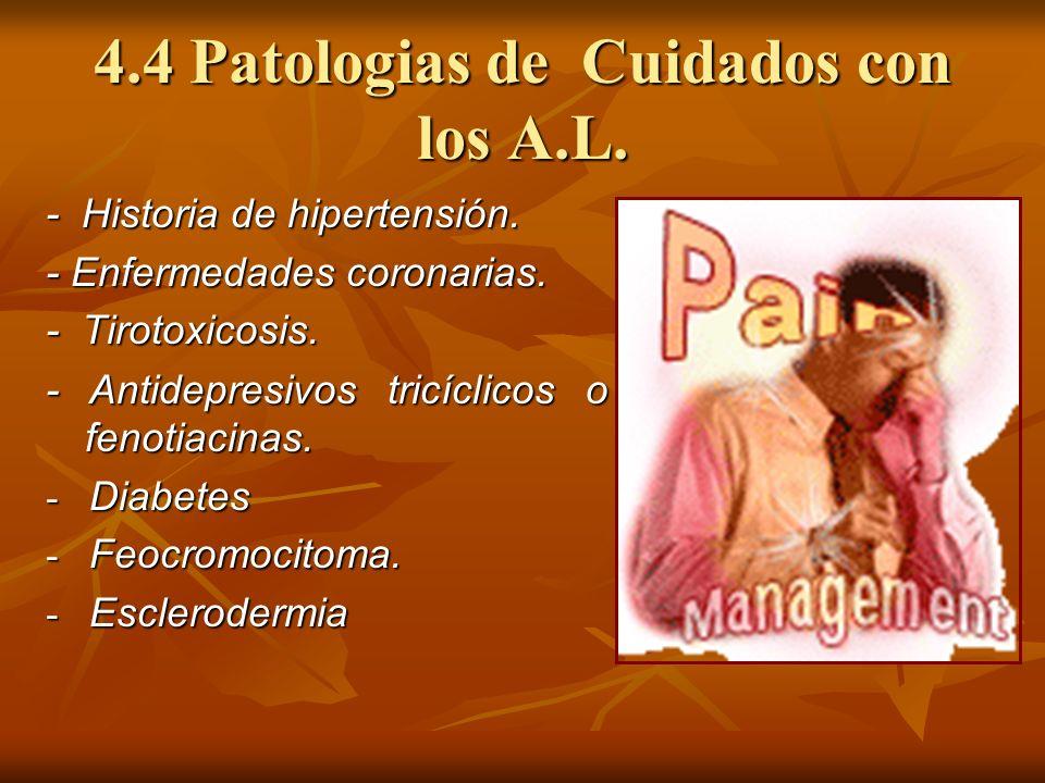 4.4 Patologias de Cuidados con los A.L. - Historia de hipertensión. - Enfermedades coronarias. - Tirotoxicosis. - Antidepresivos tricíclicos o fenotia