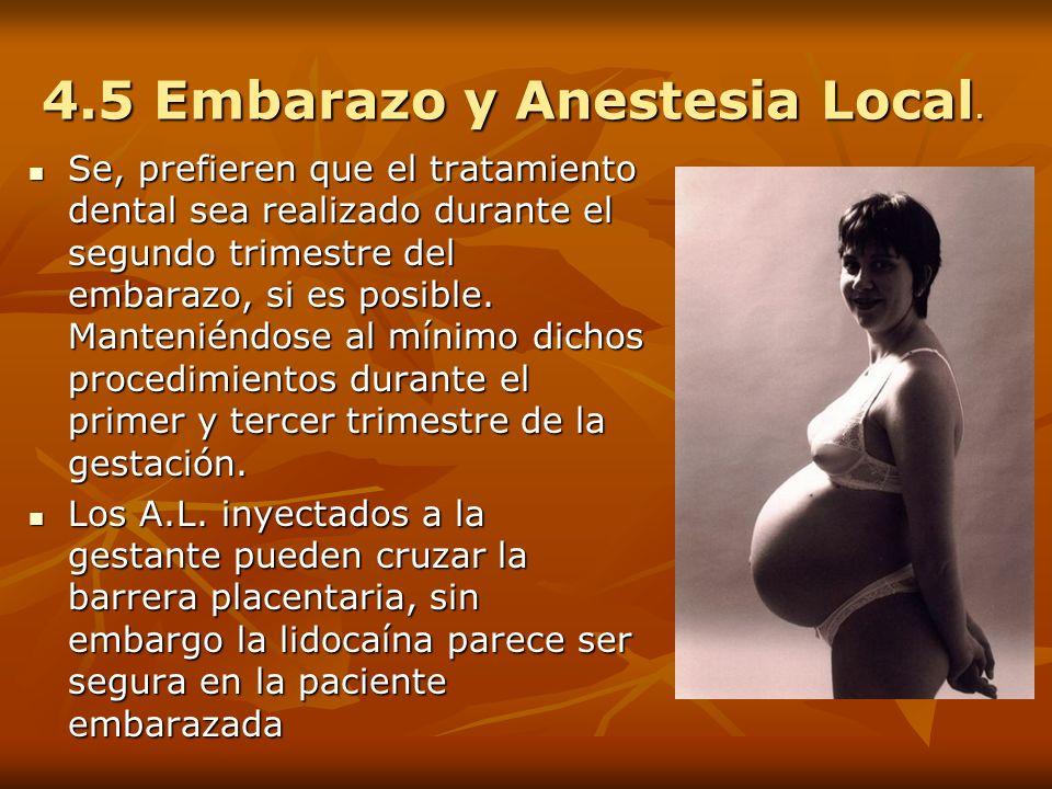 4.5 Embarazo y Anestesia Local. Se, prefieren que el tratamiento dental sea realizado durante el segundo trimestre del embarazo, si es posible. Manten