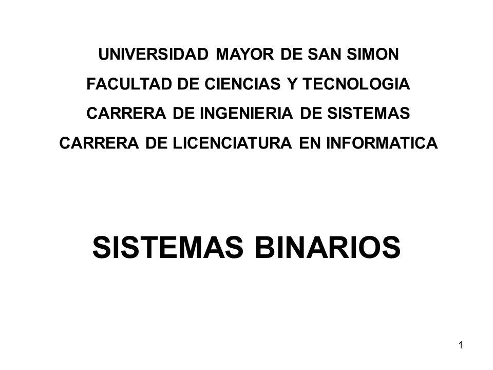 SISTEMAS BINARIOS UNIVERSIDAD MAYOR DE SAN SIMON FACULTAD DE CIENCIAS Y TECNOLOGIA CARRERA DE INGENIERIA DE SISTEMAS CARRERA DE LICENCIATURA EN INFORM