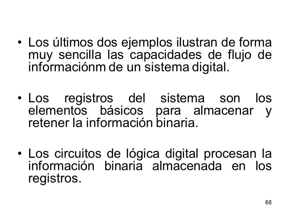 Los últimos dos ejemplos ilustran de forma muy sencilla las capacidades de flujo de informaciónm de un sistema digital. Los registros del sistema son