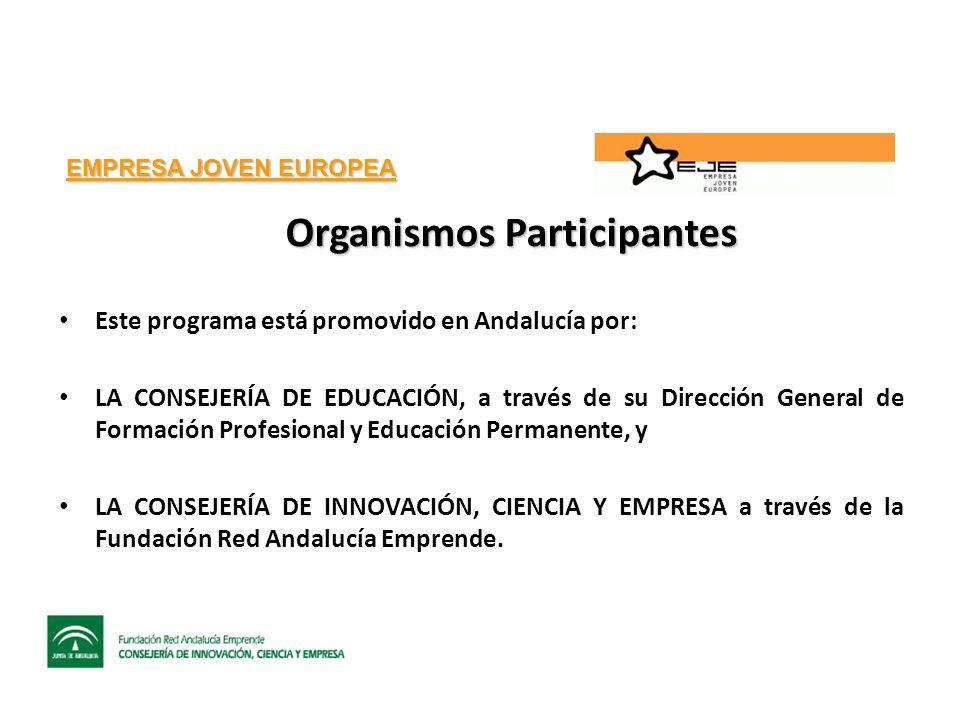 EMPRESA JOVEN EUROPEA Organismos Participantes Este programa está promovido en Andalucía por: LA CONSEJERÍA DE EDUCACIÓN, a través de su Dirección General de Formación Profesional y Educación Permanente, y LA CONSEJERÍA DE INNOVACIÓN, CIENCIA Y EMPRESA a través de la Fundación Red Andalucía Emprende.