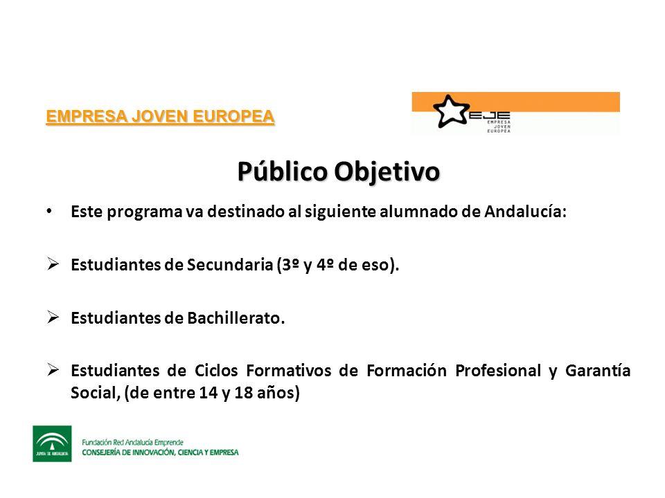 EMPRESA JOVEN EUROPEA Público Objetivo Este programa va destinado al siguiente alumnado de Andalucía: Estudiantes de Secundaria (3º y 4º de eso).