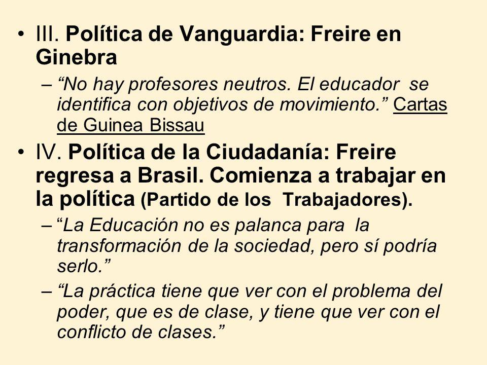 III. Política de Vanguardia: Freire en Ginebra –No hay profesores neutros. El educador se identifica con objetivos de movimiento. Cartas de Guinea Bis