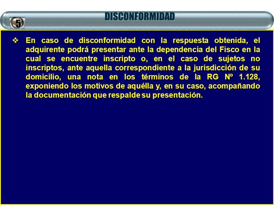 DISCONFORMIDAD En caso de disconformidad con la respuesta obtenida, el adquirente podrá presentar ante la dependencia del Fisco en la cual se encuentr