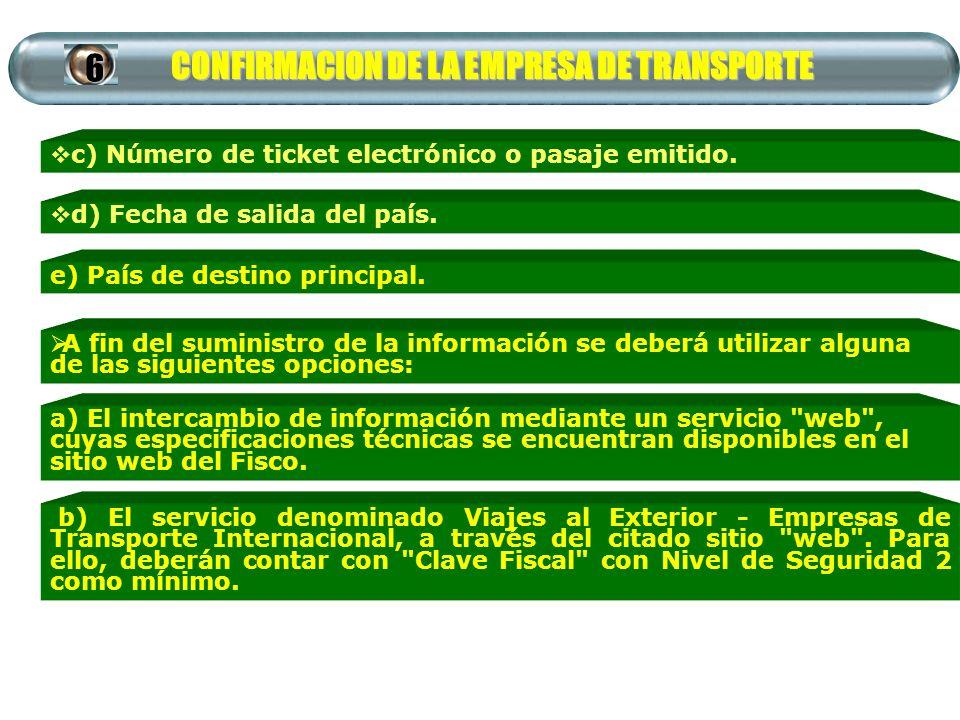 CONFIRMACION DE LA EMPRESA DE TRANSPORTE c) Número de ticket electrónico o pasaje emitido.6 d) Fecha de salida del país. e) País de destino principal.