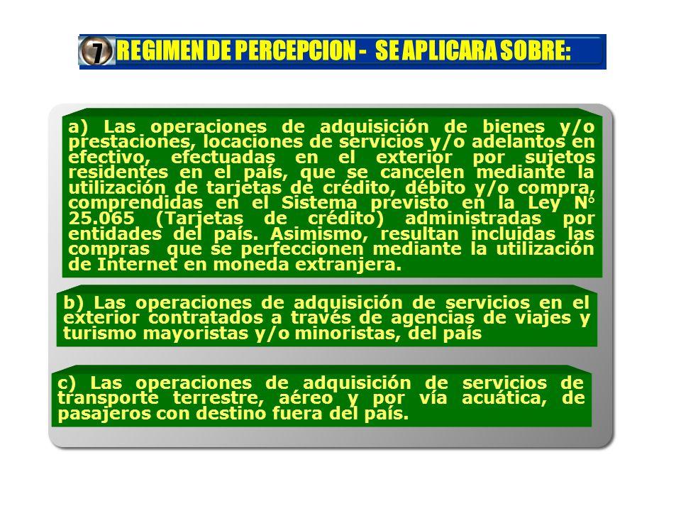 REGIMEN DE PERCEPCION - SE APLICARA SOBRE: a) Las operaciones de adquisición de bienes y/o prestaciones, locaciones de servicios y/o adelantos en efec