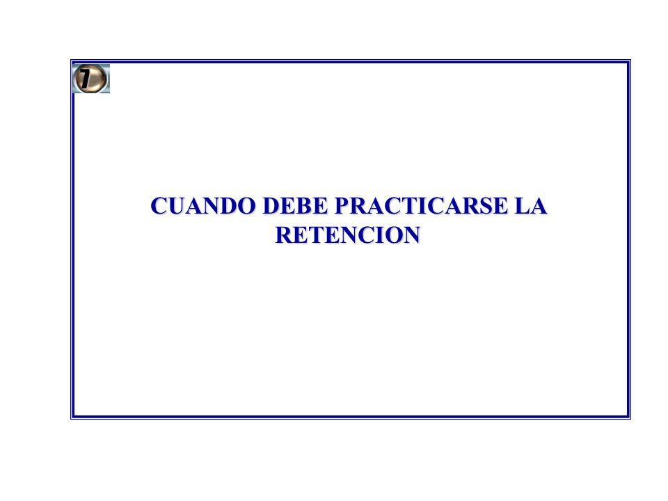 CUANDO DEBE PRACTICARSE LA RETENCION 7