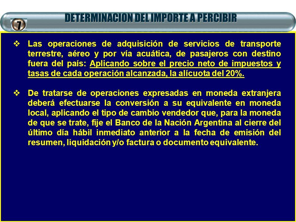 DETERMINACION DEL IMPORTE A PERCIBIR Las operaciones de adquisición de servicios de transporte terrestre, aéreo y por vía acuática, de pasajeros con d
