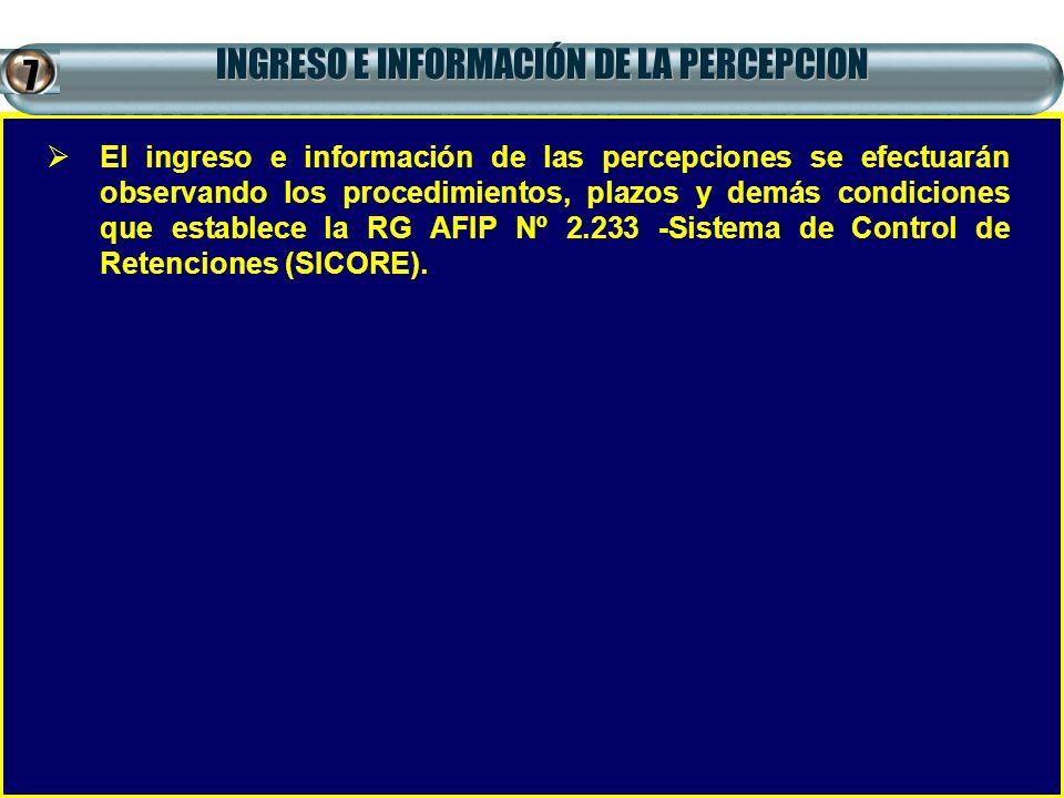El ingreso e información de las percepciones se efectuarán observando los procedimientos, plazos y demás condiciones que establece la RG AFIP Nº 2.233
