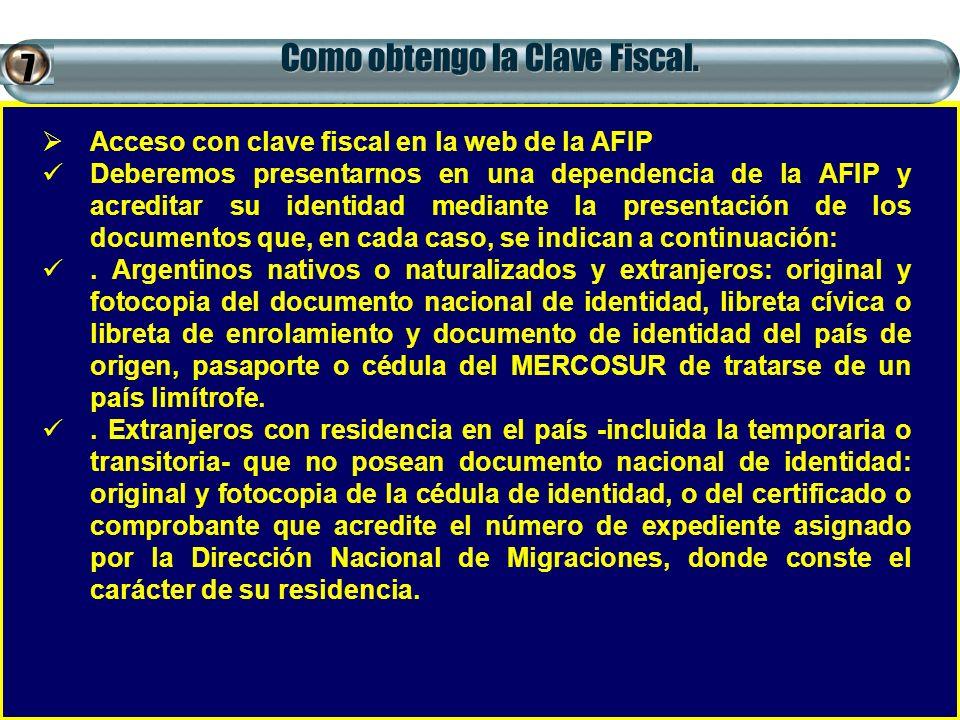 Como obtengo la Clave Fiscal. Acceso con clave fiscal en la web de la AFIP Deberemos presentarnos en una dependencia de la AFIP y acreditar su identid