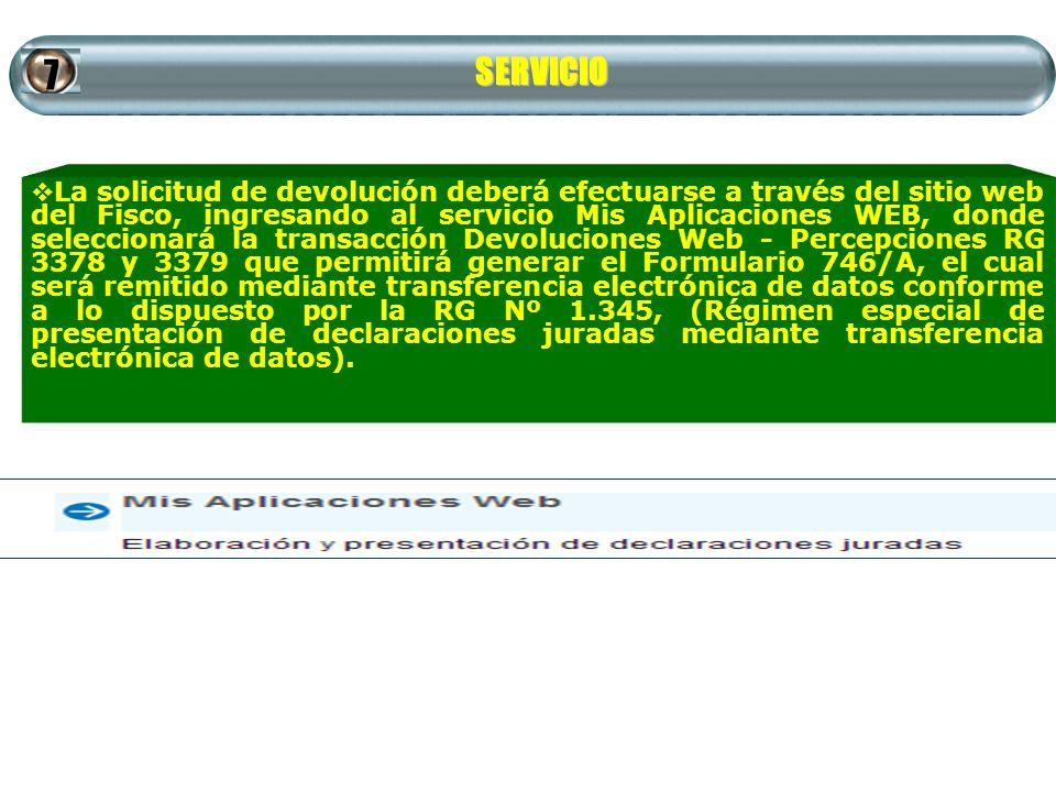 SERVICIO 7 La solicitud de devolución deberá efectuarse a través del sitio web del Fisco, ingresando al servicio Mis Aplicaciones WEB, donde seleccion