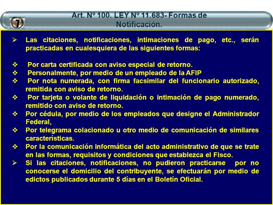 Art. Nº 100. LEY Nº 11.683- Formas de Notificación. Las citaciones, notificaciones, intimaciones de pago, etc., serán practicadas en cualesquiera de l