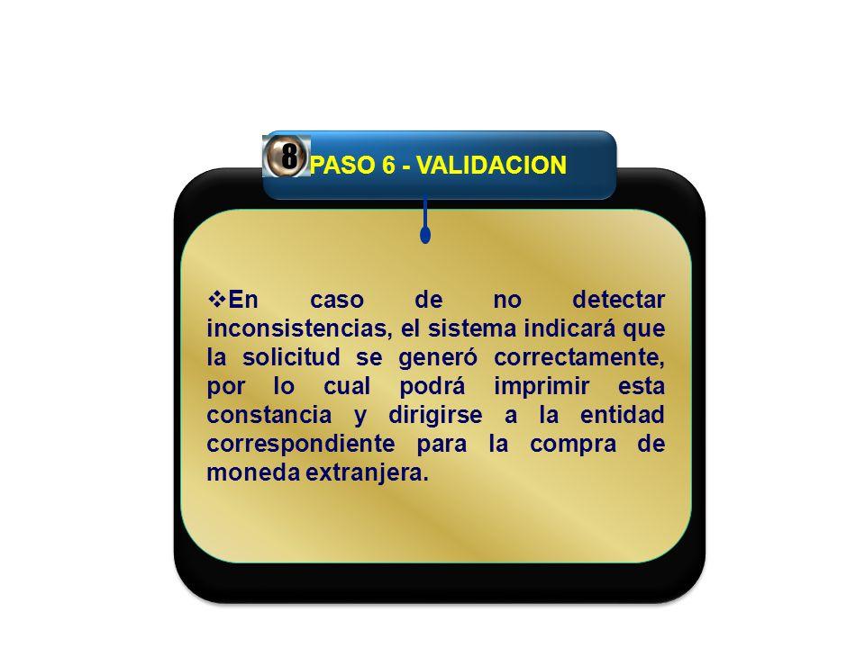 PASO 6 - VALIDACION En caso de no detectar inconsistencias, el sistema indicará que la solicitud se generó correctamente, por lo cual podrá imprimir e