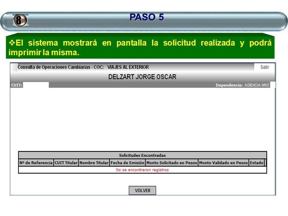 PASO 5 El sistema mostrará en pantalla la solicitud realizada y podrá imprimir la misma.8