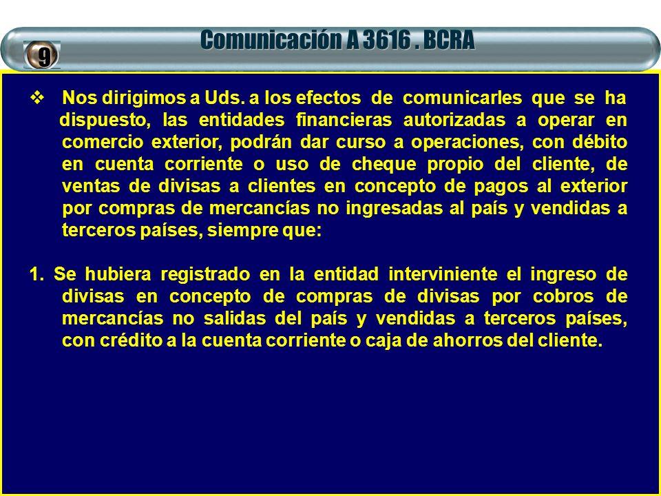 Comunicación A 3616. BCRA Nos dirigimos a Uds. a los efectos de comunicarles que se ha dispuesto, las entidades financieras autorizadas a operar en co