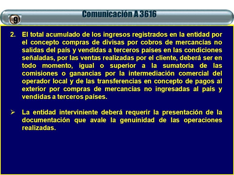 Comunicación A 3616 2.El total acumulado de los ingresos registrados en la entidad por el concepto compras de divisas por cobros de mercancías no sali