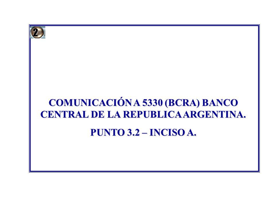 COMUNICACIÓN A 5330 (BCRA) BANCO CENTRAL DE LA REPUBLICA ARGENTINA. PUNTO 3.2 – INCISO A. 2