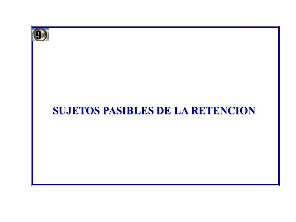 SUJETOS PASIBLES DE LA RETENCION 9