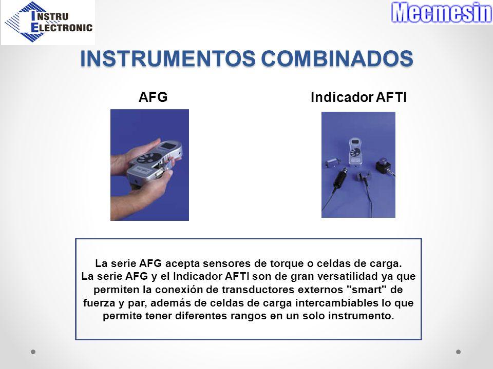 INSTRUMENTOS COMBINADOS AFG Indicador AFTI La serie AFG acepta sensores de torque o celdas de carga. La serie AFG y el Indicador AFTI son de gran vers