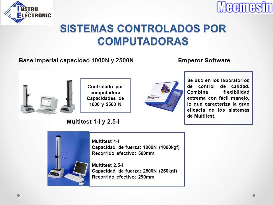 SISTEMAS CONTROLADOS POR COMPUTADORAS Base Imperial capacidad 1000N y 2500N Emperor Software Multitest 1-I y 2.5-I Controlado por computadora Capacida