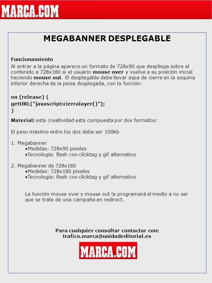 MEGABANNER DESPLEGABLE Funcionamiento Al entrar a la página aparece un formato de 728x90 que despliega sobre el contenido a 728x180 si el usuario mous