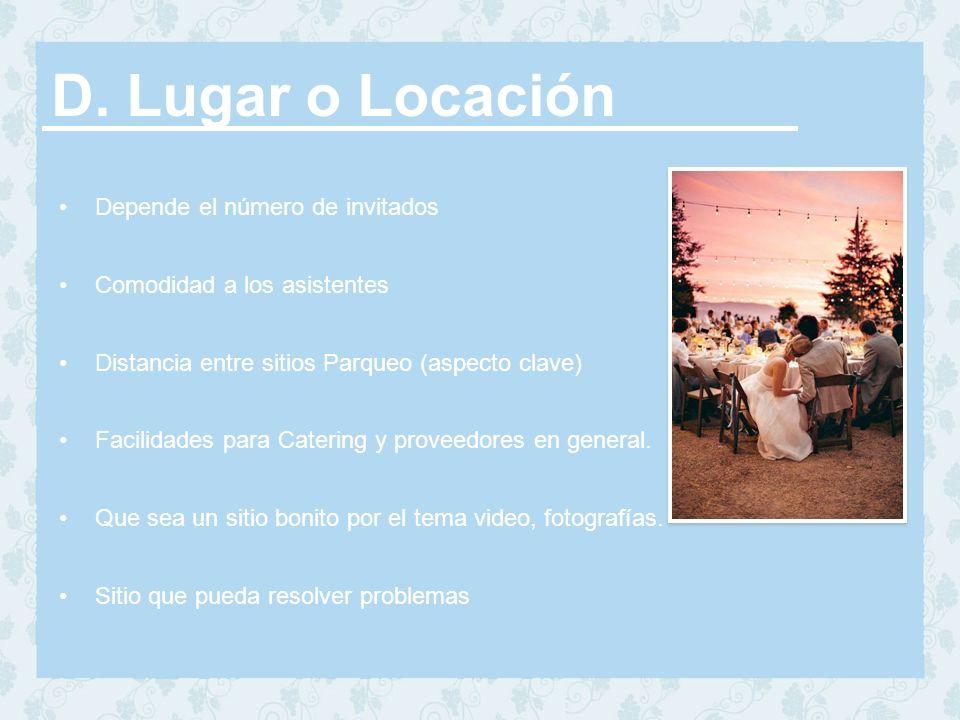 D. Lugar o Locación Depende el número de invitados Comodidad a los asistentes Distancia entre sitios Parqueo (aspecto clave) Facilidades para Catering